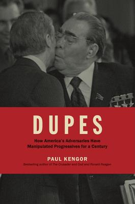 DUPES: How America's Adversaries Have Manipulated Progressives for a Century, Paul Kengor