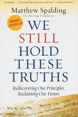 Image for WE STILL HOLD THESE TRUTHS: Rediscovering Our Principles, Reclaiming Our Future