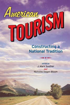 AMERICAN TOURISM: Constructing a National Traditi, J. MARK SOUTHER