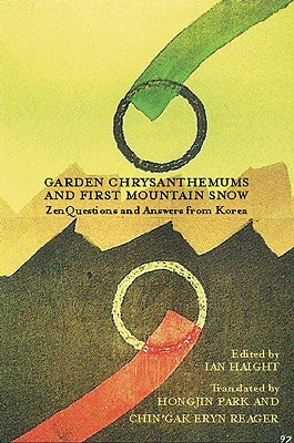 Garden Chrysanthemums and First Mountain Snow: Zen Questions and Answers from Korea (Korean Voices)