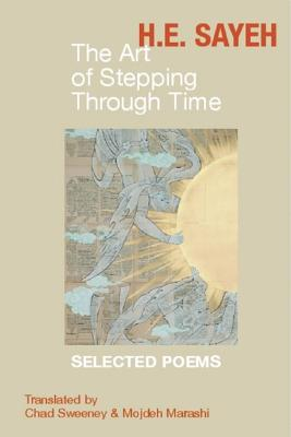 The Art of Stepping Through Time: Selected Poems of H.E. Sayeh, Sayeh, H.E.