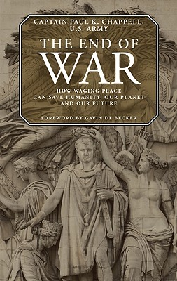 Image for The End of War: How Waging Peace Can Save Humanity, Our Planet, and Our Future