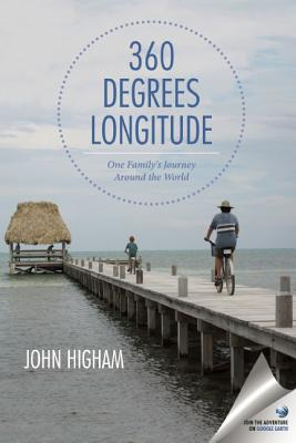 360 Degrees Longitude: One Family's Journey Around the World, John Higham