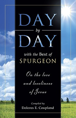 Day by Day with the Best of Spurgeon: On the Love and Loveliness of Jesus, Dolores E. Coupland