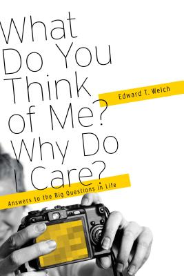 Image for What Do You Think of Me? Why Do I Care?: Answers to the Big Questions of Life