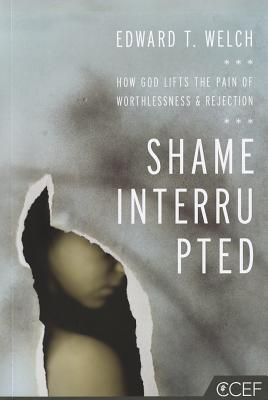 Image for Shame Interrupted: How God Lifts the Pain of Worthlessness and Rejection