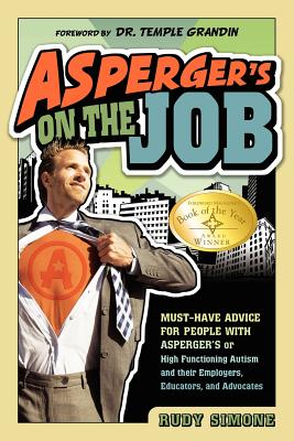 Image for Asperger's on the Job: Must-have Advice for People with Asperger's or High Functioning Autism, and their Employers, Educators, and Advocates