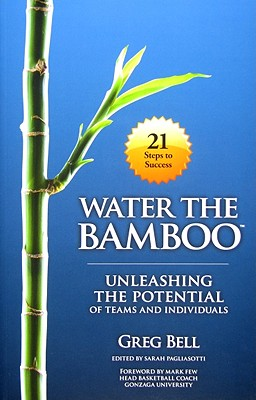 Water the Bamboo: Unleashing the Potential of Teams and Individuals, Bell, Greg