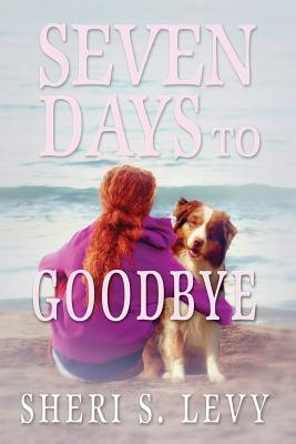 SEVEN DAYS TO GOODBYE (TRINA RYAN, NO 1), LEVY, SHERI S.
