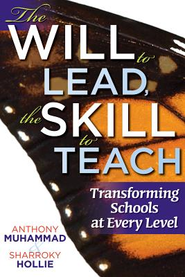 The Will to Lead, the Skill to Teach: Transforming Schools at Every Level, Muhammad, Anthony; Hollie, Sharroky