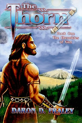 The Thorn (Book One - The Chronicles of Gan), Daron D. Fraley