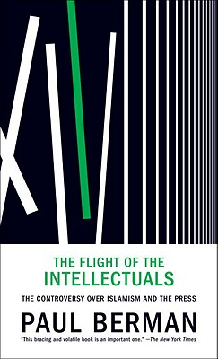 Image for The Flight of the Intellectuals: The Controversy Over Islamism and the Press