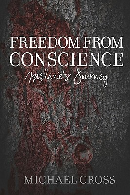 Freedom from Conscience - Melanie's Journey, Cross, Michael