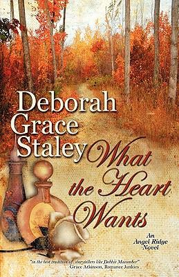 What The Heart Wants: An Angel Ridge Novel, Staley, Deborah Grace