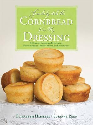 Image for Somebody Stole the Cornbread from My Dressing: A Hilarious Comparison Between the North and South Through Recipes and Recollections