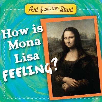 How is Mona Lisa Feeling? (Art from the Start), Julie Merberg,Suzanne Bober