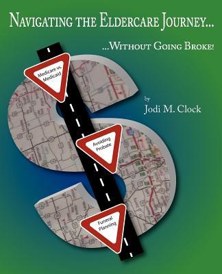 Navigating the Eldercare Journey: ...Without Going Broke! (Volume 1), Clock, Jodi M.
