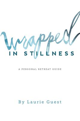 Image for Wrapped In Stillness: A Personal Retreat Guide