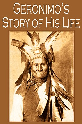 Geronimo's Story of His Life, Geronimo
