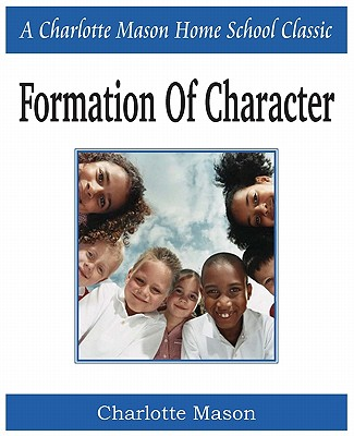 Formation of Character: Charlotte Mason Homeschooling Series, Vol. 5, Mason, Charlotte