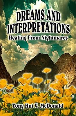 Dreams and Interpretations: Healing From Nightmares, Yong Hui V. McDonald