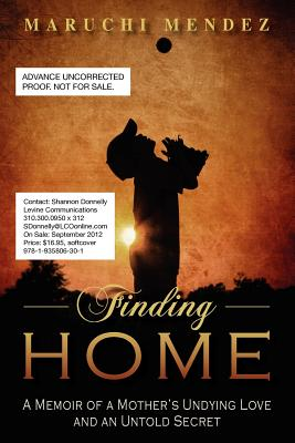 Finding Home: A Memoir of a Mother's Undying Love and an Untold Secret, Mendez, Maruchi