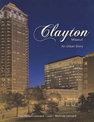 Clayton, Missouri: An Urban Story, Leonard, Mary delach; Leonard, Melinda