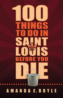 Image for 100 Things To Do in Saint Louis Before You Die