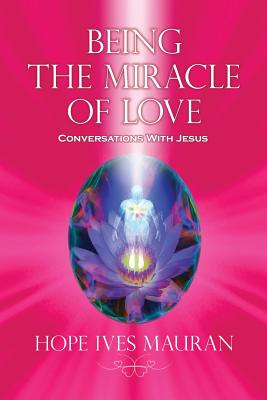 Image for Being the Miracle of Love: Conversations with Jesus...