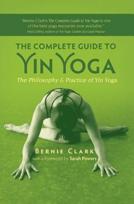 Image for COMPLETE GUIDE TO YIN YOGA, THE THE PHILOSOPHY AND PRACTICE OF YIN YOGA