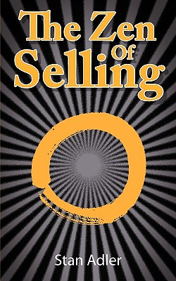 The Zen of Selling: The Way to Profit from Life's Everyday Lessons, Adler, Stan