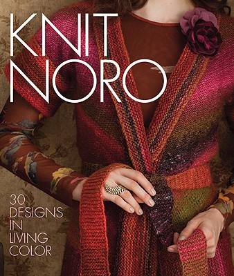 Image for Knit Noro: 30 Designs in Living Color (Knit Noro Collection)