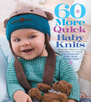 Image for 60 More Quick Baby Knits: Adorable Projects for Newborns to Tots in 220 Superwash Sport from Cascade Yarns (60 Quick Knits Collection)