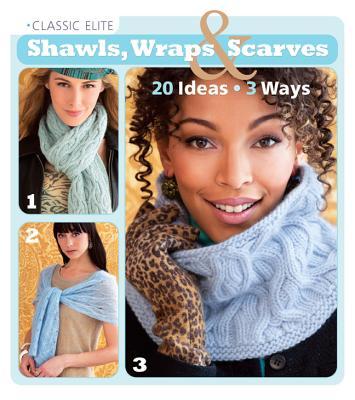 Image for Classic Elite Shawls, Wraps & Scarves: 20 Ideas * 3 Ways