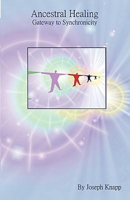 Ancestral Healing: Gateway to Synchronicity, Knapp, Joseph