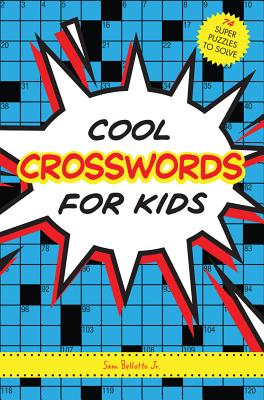 """Cool Crosswords for Kids: 73 Super Puzzles to Solve, """"Bellotto Jr., Sam"""""""