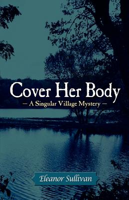 Image for Cover Her Body: A Singular Village Mystery