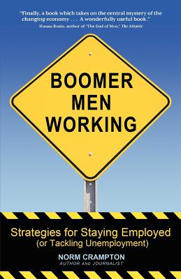 Boomer Men Working: Strategies for Staying Employed (and Tackling Unemployment), Crampton, Norm