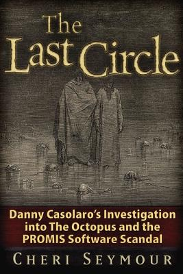 The Last Circle: Danny Casolaro's Investigation into the Octopus and the PROMIS Software Scandal, Seymour, Cheri