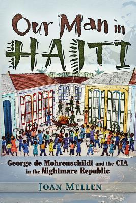 Our Man in Haiti: George de Mohrenschildt and the CIA in the Nightmare Republic, Mellen, Joan