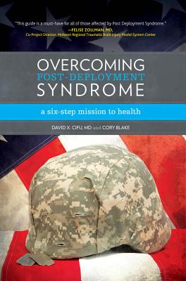 Overcoming Post-Deployment Syndrome: A Six-Step Mission to Health, David X. Cifu, Cory Blake