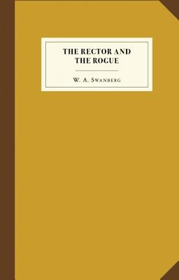 Image for The Rector and the Rogue: Being the true and incredible account of a dastardly hoax against an upright (if rather stuffy) divine. It turned New York upside down.