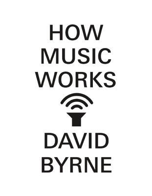 How Music Works, Byrne, David
