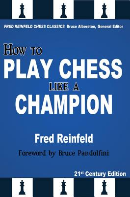 How to Play Chess like a Champion, 21st Century Edition (Fred Reinfeld Chess Classics), Reinfeld, Fred