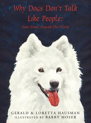 Why Dogs Don't Talk Like People: Tales From Around The World, Gerald Hausman, Loretta Hausman
