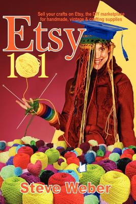 Image for Etsy 101: Sell Your Crafts on Etsy, the DIY Marketplace for Handmade, Vintage and Crafting Supplies