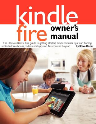 Image for Kindle Fire Owner's Manual: The ultimate Kindle Fire guide to getting started, advanced user tips, and finding unlimited free books, videos and apps on Amazon and beyond