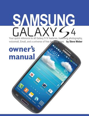 Image for Samsung Galaxy S4 Owner's Manual:: Your quick reference to all Galaxy S IV features, including photography, voicemail, Email, and a universe of free Android apps