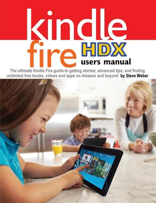 Image for Kindle Fire HDX Users Manual: The Ultimate Kindle Fire Guide to Getting Started, Advanced Tips, and Finding Unlimited Free Books, Videos and Apps on Amazon and Beyond