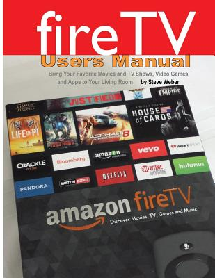Image for Fire TV Users Manual: Bring Your Favorite Movies and TV Shows, Video Games and Apps To Your Living Room